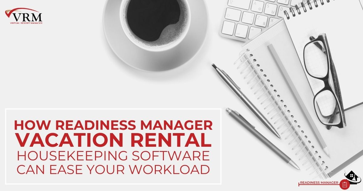 How Readiness Manager Vacation Rental Housekeeping Software Can Ease Your Workload