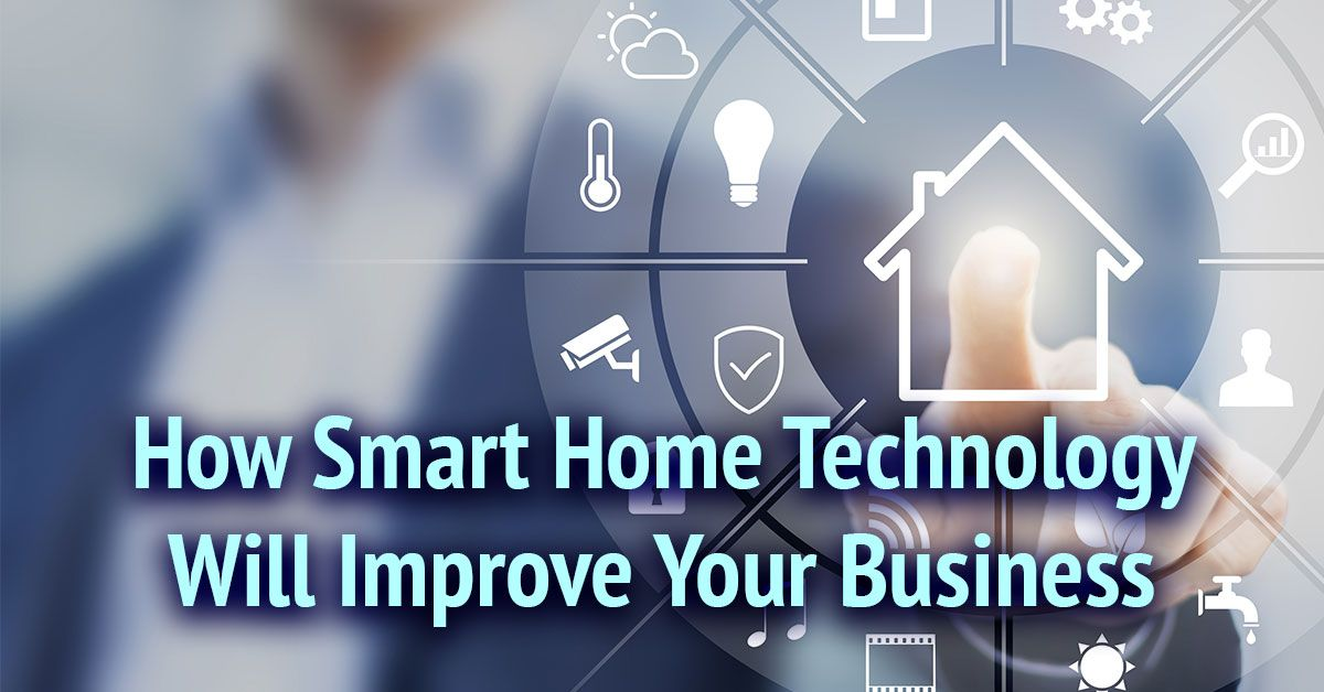 Smart Home Technology Improving Your Business