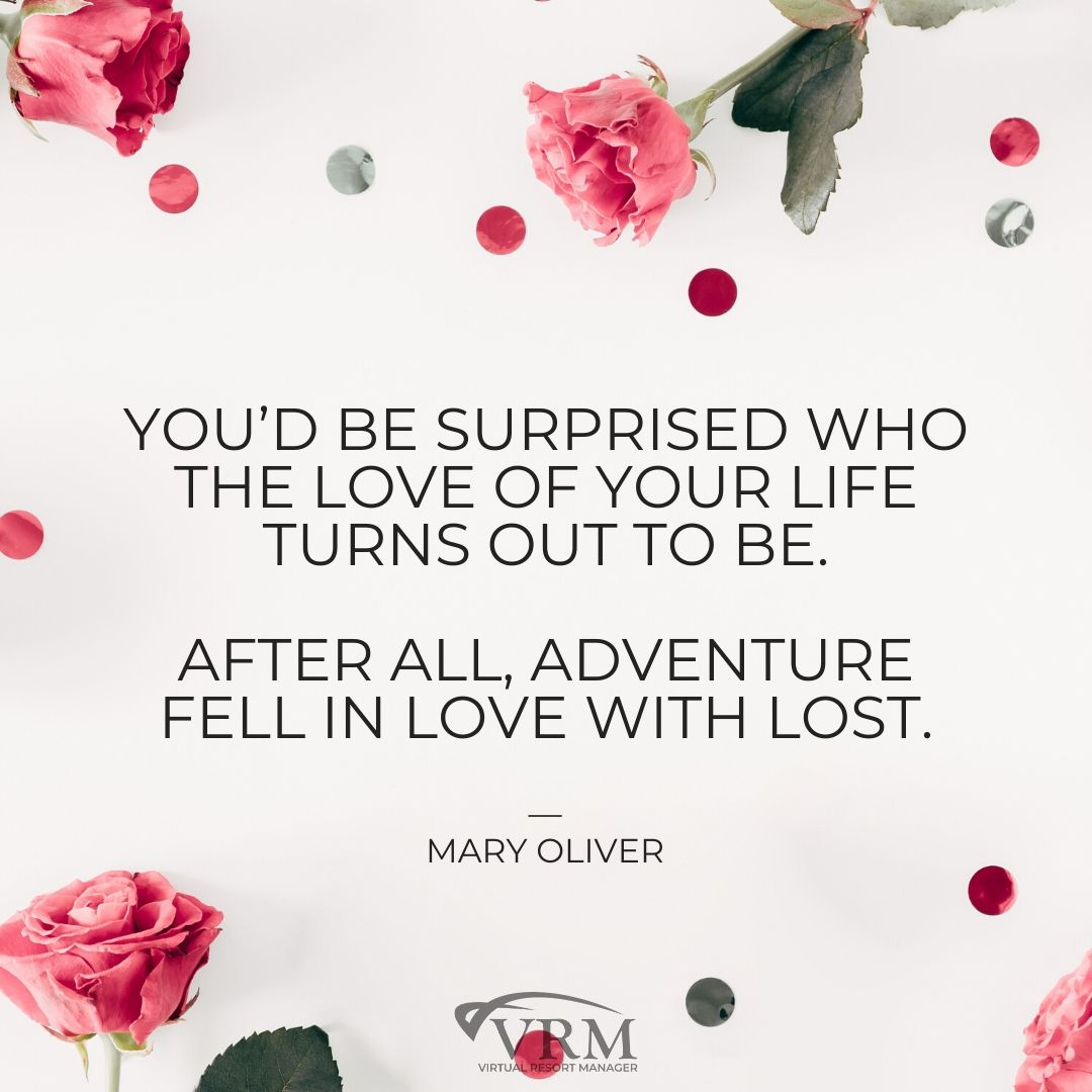 """You'd be surprised who the love of your life turns out to be. After all, adventure fell in love with lost"" – Mary Oliver"