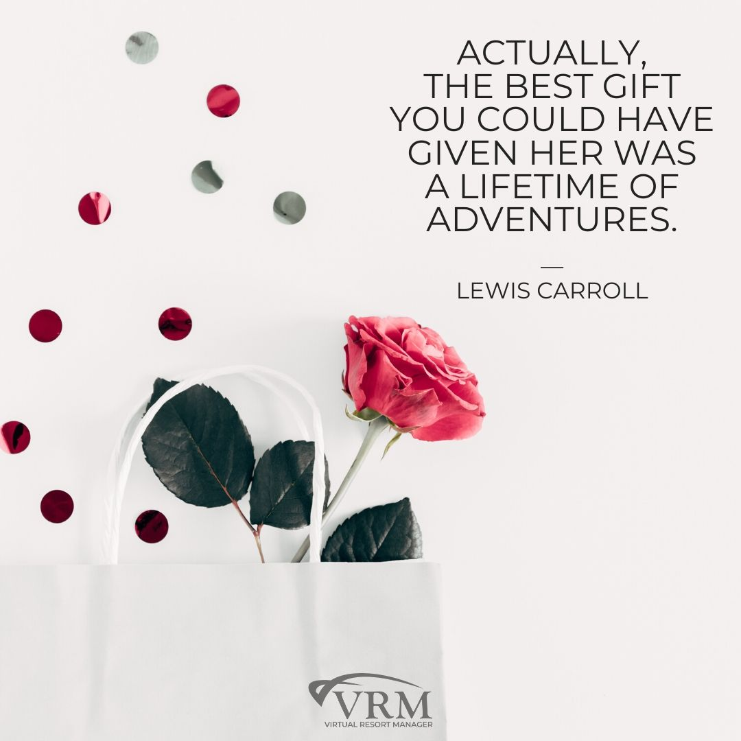 """Actually, the best gift you could have given her was a lifetime of adventures."" – Lewis Carroll"