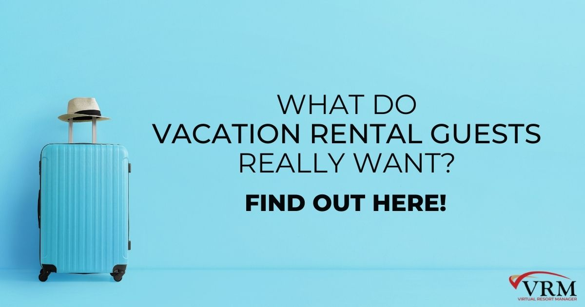 What Do Vacation Rental Guests Really Want? Find Out Here!