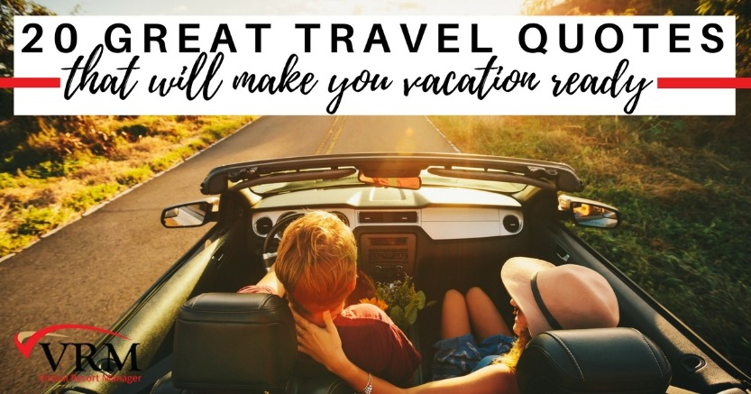 Everyone Loves Great Quotes But A Vacation Or Travel Quote Is Extra Special Here At Virtual Resort Manager We Like To Give Our Rental