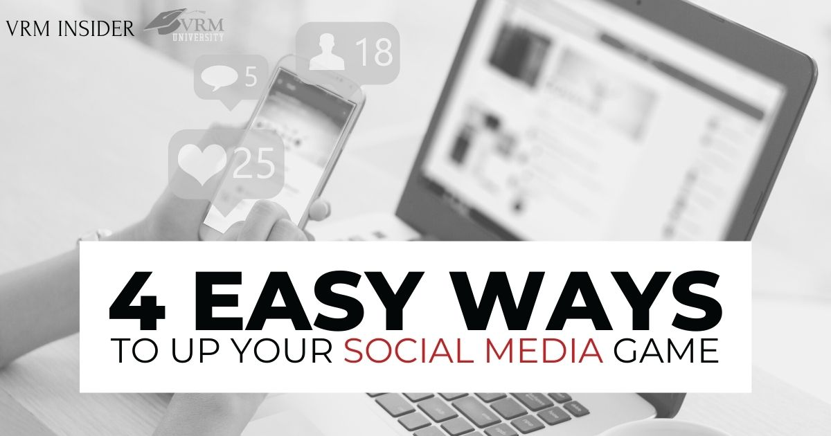 VRM Insider - 4 Easy Ways to Up Your Social Media Game