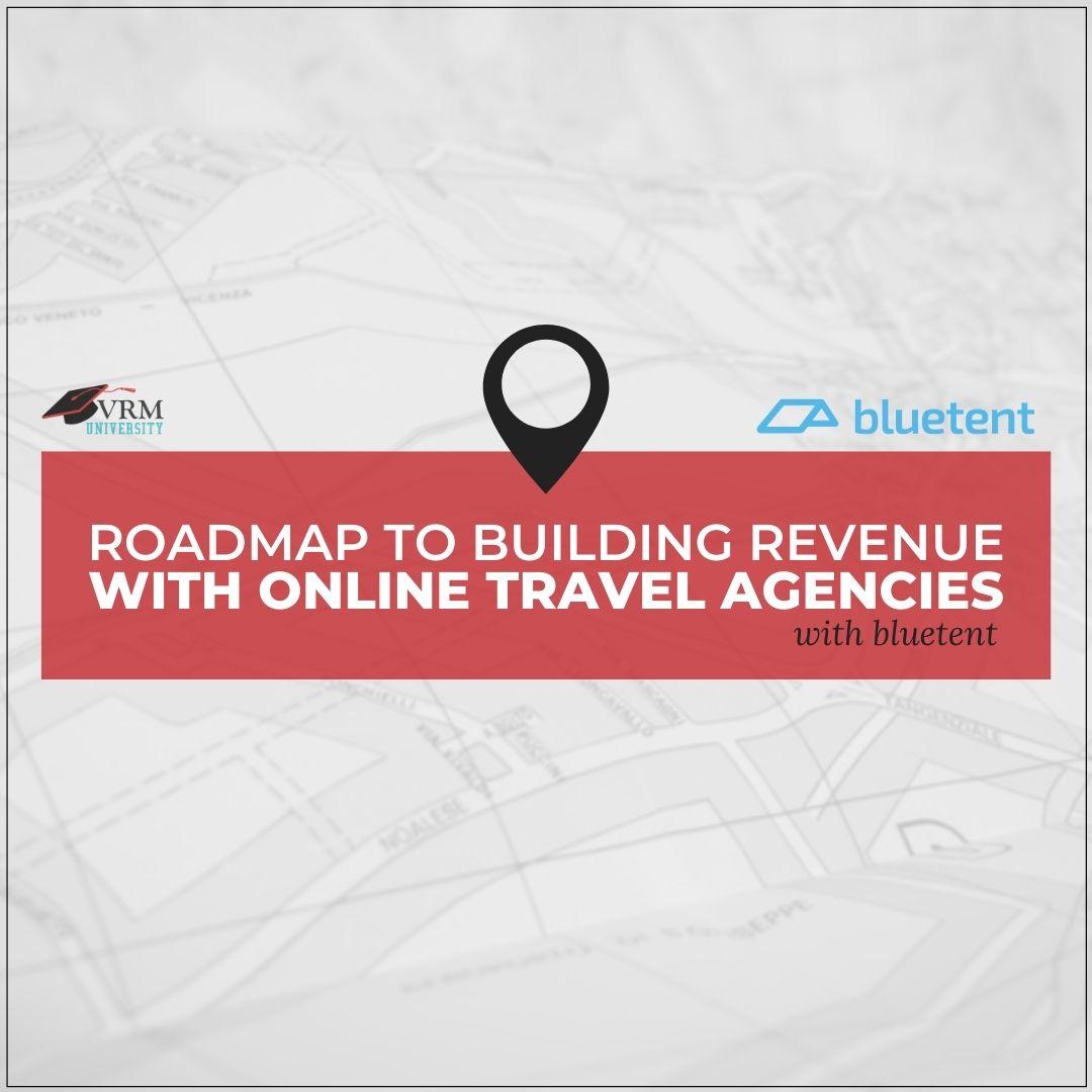Roadmap to Building Revenue Through Online Travel Agencies with Bluetent
